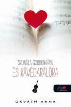SZONÁTA GORDONKÁRA ÉS KÁVÉDARÁLÓRA - Ekönyv - OKVÁTH ANNA