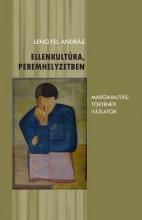 ELLENKULTÚRA, PEREMHELYZETBEN - MARGINALITÁSTÖRTÉNETI VÁZLATOK - Ekönyv - LENGYEL ANDRÁS