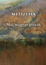 METSZETEK - MAI MAGYAR PRÓZÁK - Ebook - ORPHEUSZ KIADÓI KFT.
