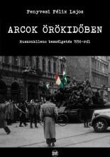 ARCOK ÖRÖKIDŐBEN - HUSZONKILENC BESZÉLGETÉS 1956-RÓL - Ebook - FENYVESI FÉLIX LAJOS