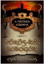 VÖRÖS-KÉK LOBOGÓK - A FÉLHOLD ALKONYA 1. KÖNYV - Ebook - CSIKÁSZ LAJOS