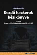 KEZDŐ HACKEREK KÉZIKÖNYVE - AVAGY INFORMATIKAI TÁMADÁSOK ÉS KIVÉDÉSÜK - Ebook - FEHÉR KRISZTIÁN