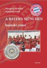 A BAYERN MÜNCHEN BAJNOKI CÍMEI - Ekönyv - MARGITAY RICHÁRD – MARGITAY ZSOLT