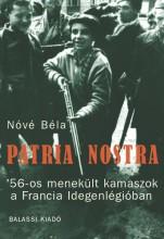 PATRIA NOSTRA - '56-OS MENEKÜLT KAMASZOK A FRANCIA IDEGENLÉGIÓBAN - Ekönyv - NÓVÉ BÉLA