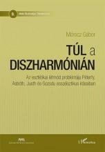 TÚL A DISZHARMÓNIÁN - AZ ESZTÉTIKAI LÉTMÓD PROBLÉMÁJA... - Ekönyv - MÓROCZ GÁBOR