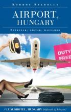 AIRPORT, HUNGARY - SZÁRNYAK, VÁGYAK, MAGYAROK - Ekönyv - KORDOS SZABOLCS