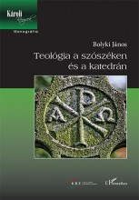 TEOLÓGIA A SZÓSZÉKEN ÉS A KATEDRÁN - Ekönyv - BOLYKI JÁNOS