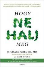 HOGY NE HALJ MEG - Ekönyv - GREGER, MICHAEL  DR. - STONE, GENE