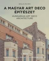 A MAGYAR ART DECO ÉPÍTÉSZET I. RÉSZ - Ekönyv - BOLLA ZOLTÁN