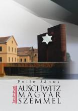 AUSCHWITZ MAGYAR SZEMMEL - TANULMÁNYOK - Ekönyv - PELLE JÁNOS