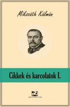 Cikkek és karcolatok I. - Ekönyv - Mikszáth Kálmán