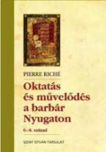 OKTATÁS ÉS MŰVELŐDÉS A BARBÁR NYUGATON - 6-8. SZÁZAD - Ekönyv - RICHÉ, PIERRE