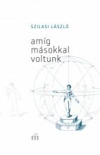 Amíg másokkal voltunk - Ekönyv - Szilasi László