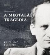 A MEGTALÁLT TRAGÉDIA - REJTŐ JENŐ EMLÉKÉRE - Ekönyv - THURÓCZY GERGELY