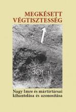 MEGKÉSETT VÉGTISZTESSÉG - NAGY IMRE ÉS MÁRTÍRTÁRSAI KIHANTOLÁSA ÉS AZONOSÍTÁSA - Ekönyv - KORTÁRS ALAPÍTVÁNY