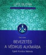 BEVEZETÉS A VÉDIKUS ALKÍMIÁBA - VÉDIKUS ALKÍMIA A 21. SZÁZAD EMBERÉNEK 1. - Ekönyv - EGEDI-KOVÁCS MELINDA