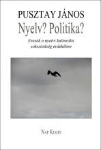 NYELV? POLITIKA? - ESSZÉK A NYELVI KULTURÁLIS SOKSZÍNŰSÉG ÉRDEKÉBEN - Ekönyv - PUSZTAY JÁNOS