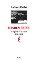 MINDEN REPÜL - VÁLOGATOTT ÉS ÚJ VERSEK 1986-2016 - Ekönyv - BÁTHORI CSABA