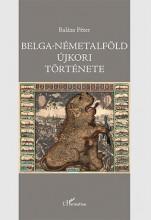BELGA-NÉMETALFÖLD ÚJKORI TÖRTÉNETE - Ekönyv - BALÁZS PÉTER