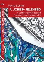 A JOBBIK-JELENSÉG - A JOBBIK MAGYARORSZÁGÉRT MOZGALOM TÉRNYERÉSÉNEK OKAI - Ekönyv - RÓNA DÁNIEL