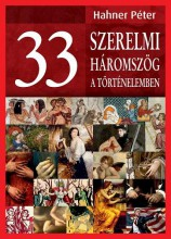 33 SZERELMI HÁROMSZÖG A TÖRTÉNELEMBEN - Ekönyv - HAHNER PÉTER