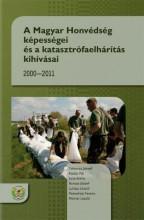 A MAGYAR HONVÉDSÉG KÉPESSÉGEI ÉS A KATASZTRÓFAELHÁRÍTÁS KIHÍVÁSAI 2000-2011 - Ekönyv - HM ZRÍNYI NONPROFIT KFT.