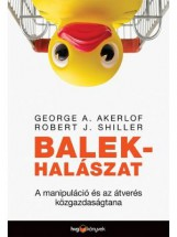 BALEKHALÁSZAT - A MANIPULÁCIÓ ÉS AZ ÁTVERÉS KÖZGAZDASÁGTANA - Ekönyv - AKERLOF, GEORGE A. – SHILLER, ROBERT J.