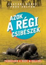 AZOK A RÉGI CSIBÉSZEK - Ekönyv - CSATÁRI BENCE, PÓS ZOLTÁN