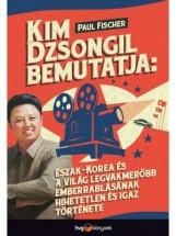 KIM DZSONGIL BEMUTATJA: ÉSZAK-KOREA ÉS A VILÁG LEGVAKMERŐBB EMBERRABLÁSÁNAK HIHE - Ekönyv - FISCHER, PAUL