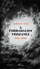 A FORRADALOM VISSZANÉZ 1956-2016 - Ekönyv - SÁNDOR IVÁN