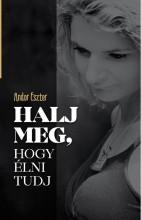 HALJ MEG, HOGY ÉLNI TUDJ - Ekönyv - ANDOR ESZTER