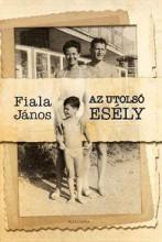 AZ UTOLSÓ ESÉLY - Ekönyv - FIALA JÁNOS