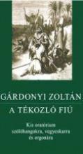 A TÉKOZLÓ FIÚ - KIS ORATÓRIUM SZÓLÓHANGOKRA... (PARTITÚRA) - Ekönyv - GÁRDONYI ZOLTÁN