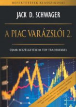 A PIAC VARÁZSLÓI 2. - ÚJABB BESZÉLGETÉSEIM TOP TRADEREKKEL - Ekönyv - SCHWAGER, JACK D.
