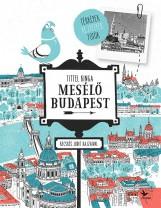 Mesélő Budapest - Térképek, rejtélyek, fotók - Ebook - Tittel Kinga