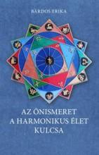 AZ ÖNISMERET A HARMONIKUS ÉLET KULCSA - Ekönyv - BÁRDOS ERIKA