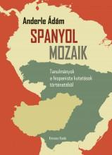 SPANYOL MOZAIK - TANULMÁNYOK A HISPANISTA KUTATÁSOK TÖRTÉNETÉBŐL - Ekönyv - ANDERLE ÁDÁM