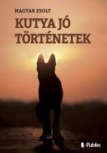 KUTYA JÓ TÖRTÉNETEK - Ekönyv - MAGYAR ZSOLT