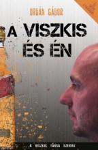 A VISZKIS ÉS ÉN - Ekönyv - ORBÁN GÁBOR
