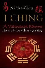 I CHING - A VÁLTOZÁSOK KÖNYVE ÉS A VÁLTOZATLAN IGAZSÁG (2. JAV. KIAD!) - Ekönyv - HUA-CHING, NI