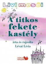 A TITKOS FEKETE KASTÉLY - LIVI MESÉI - Ekönyv - LÉVAI LÍVIA