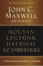 HOGYAN LEGYÜNK HATÁSSAL AZ EMBEREKRE - Ekönyv - MAXWELL, JOHN C. - DORNAN, JIM