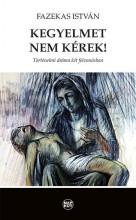 KEGYELMET NEM KÉREK! - TÖRTÉNELMI DRÁMA KÉT FELVONÁSBAN - Ekönyv - FAZEKAS ISTVÁN