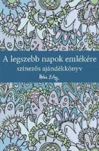 A LEGSZEBB NAPOK EMLÉKÉRE - SZÍNEZŐS AJÁNDÉKKÖNYV - Ekönyv - ALEXANDRA KIADÓ