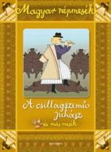 A CSILLAGSZEMŰ JUHÁSZ ÉS MÁS MESÉK - MAGYAR NÉPMESÉK - Ekönyv - ALEXANDRA KIADÓ