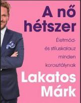 A NŐ HÉTSZER - ÉLETMÓD- ÉS STÍLUSKALAUZ MINDEN KOROSZTÁLYNAK - Ekönyv - LAKATOS MÁRK