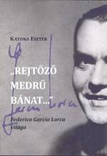 REJTŐZŐ MEDRŰ BÁNAT… - FEDERICO GARCÍA LORCA VILÁGA - Ekönyv - KATONA ESZTER