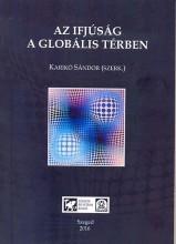 AZ IFJÚSÁG A GLOBÁLIS TÉRBEN - Ekönyv - SZEGEDI TUDOMÁNYEGYETEM JGYPK JUHÁSZ GYU