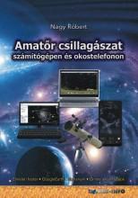 AMATŐR CSILLAGÁSZAT SZÁMÍTÓGÉPEN ÉS OKOSTELEFONON - Ekönyv - NAGY RÓBERT