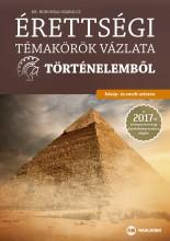 ÉRETTSÉGI TÉMAKÖRÖK VÁZLATA TÖRTÉNELEMBŐL - KÖZÉP- ÉS EMELT SZINTEN - Ekönyv - BORONKAI SZABOLCS DR.